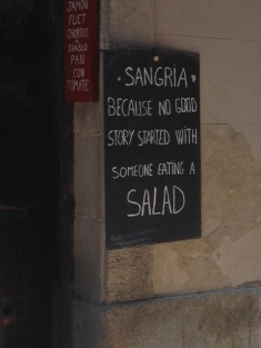 I had to steal a picture of the appropriate sign in Barcelona . . . sangria vs. salad . . . sangria!